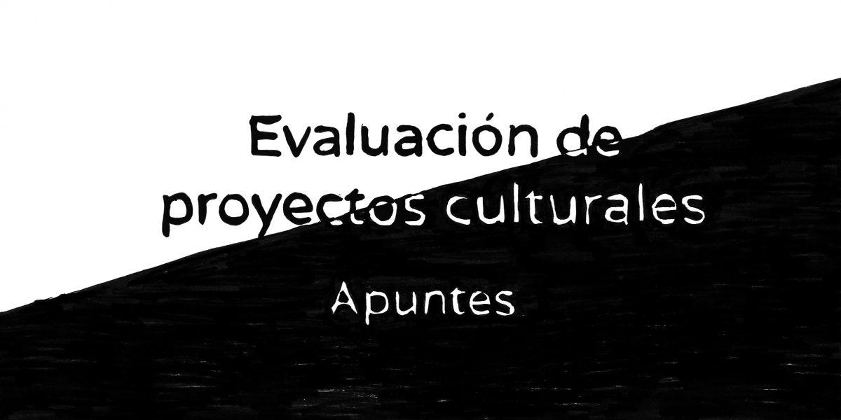 Apuntes para la evaluación de proyectos culturales – Curso Formar Cultura.