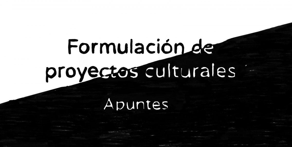 Apuntes para la formulación de proyectos culturales – Curso Formar Cultura.